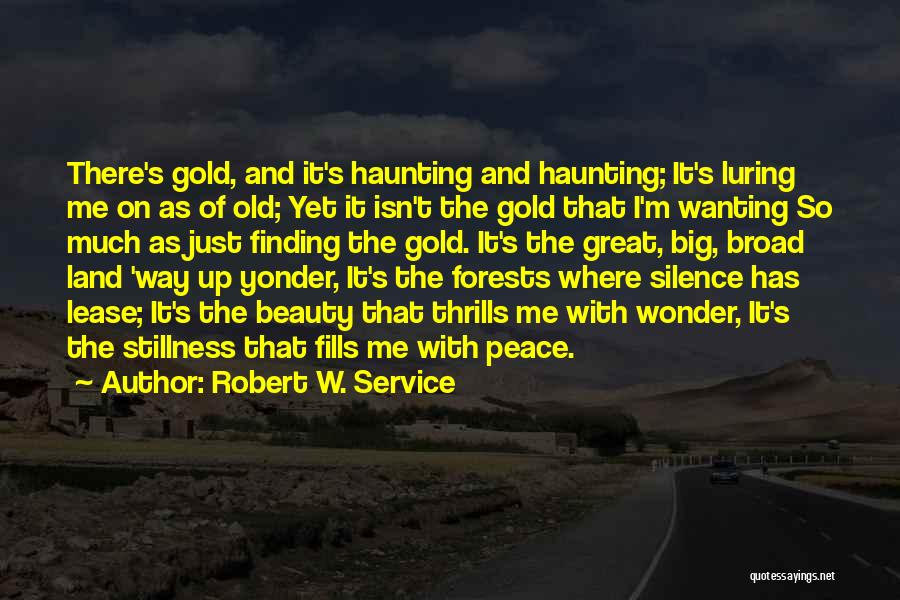 Peace Finding Quotes By Robert W. Service