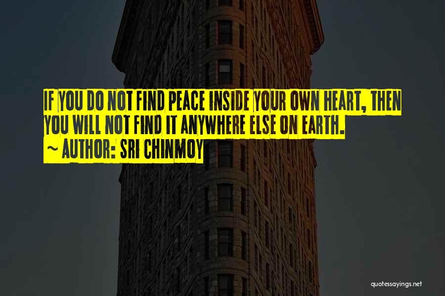 Peace Finding Quotes By Sri Chinmoy