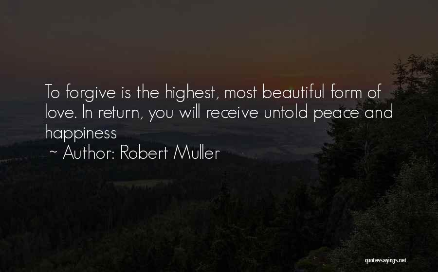 Peace Love Happiness Inspirational Quotes By Robert Muller