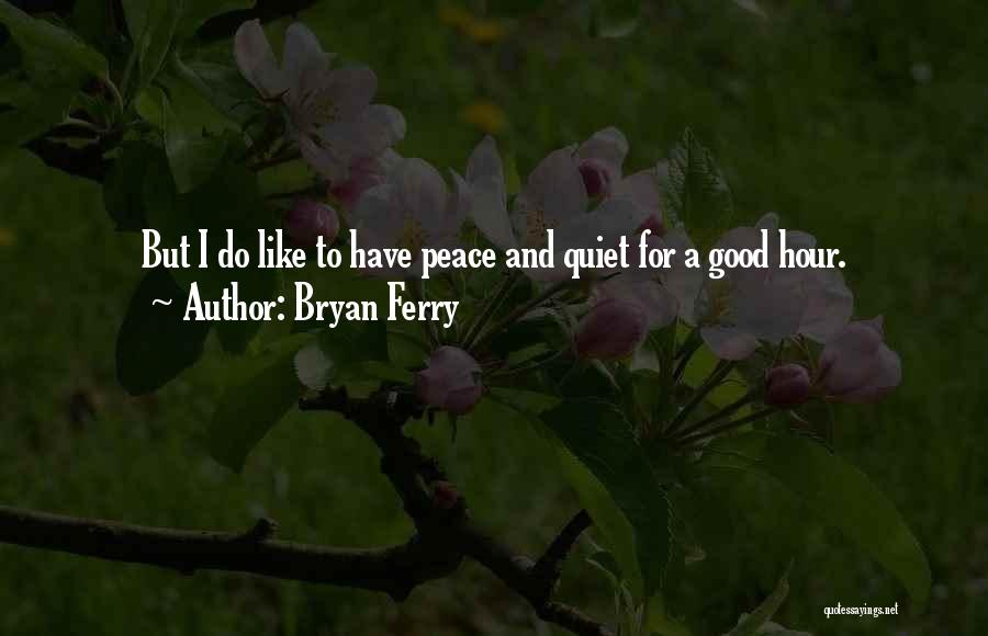 Peace N Quiet Quotes By Bryan Ferry