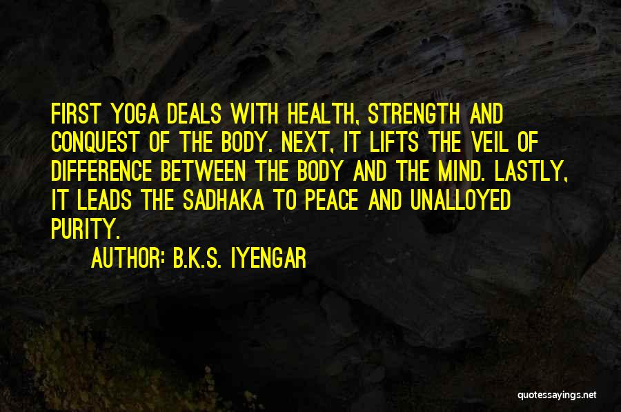 Peace Of Mind And Body Quotes By B.K.S. Iyengar