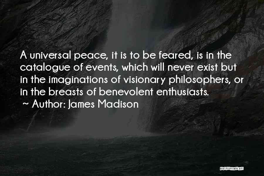 Peace Will Never Exist Quotes By James Madison