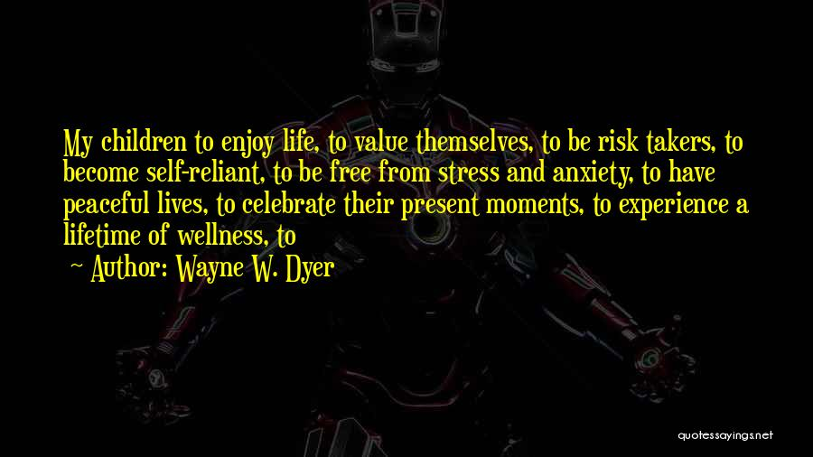 Peaceful Moments Quotes By Wayne W. Dyer