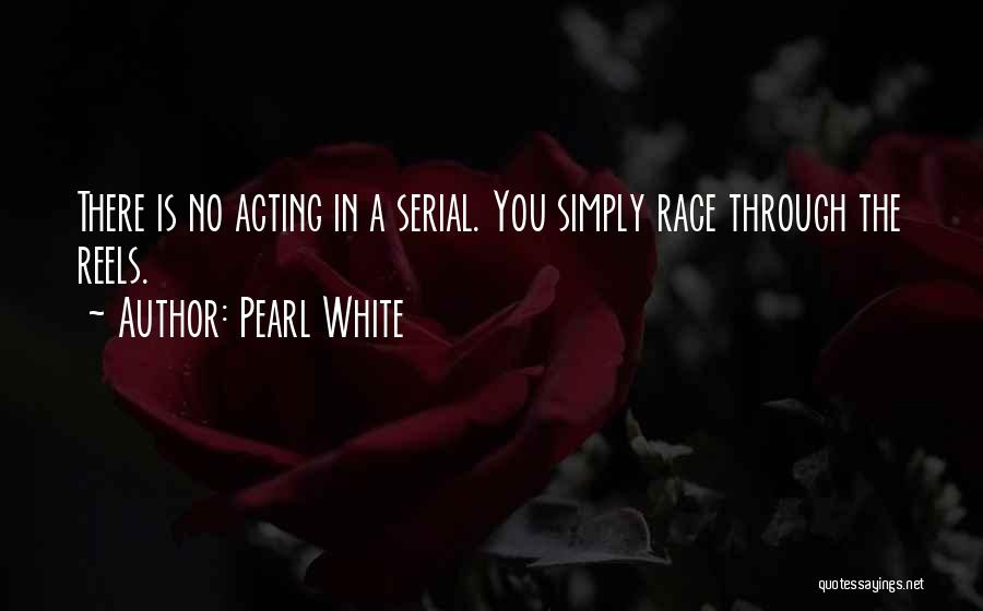 Pearl White Quotes 1097441