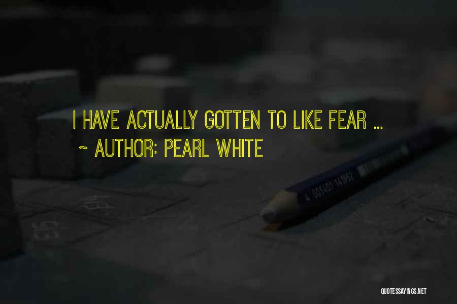 Pearl White Quotes 1898124
