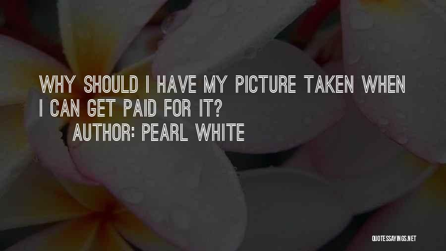 Pearl White Quotes 1972363
