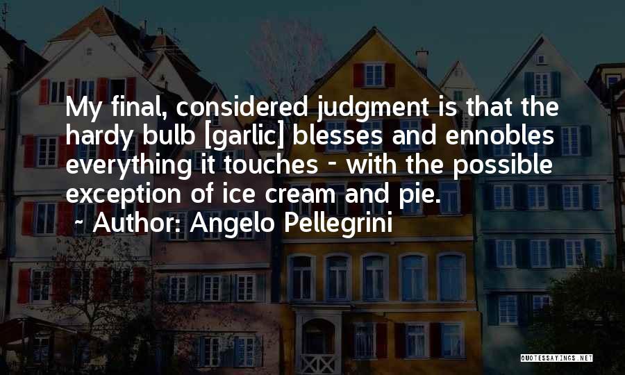 Pellegrini Quotes By Angelo Pellegrini