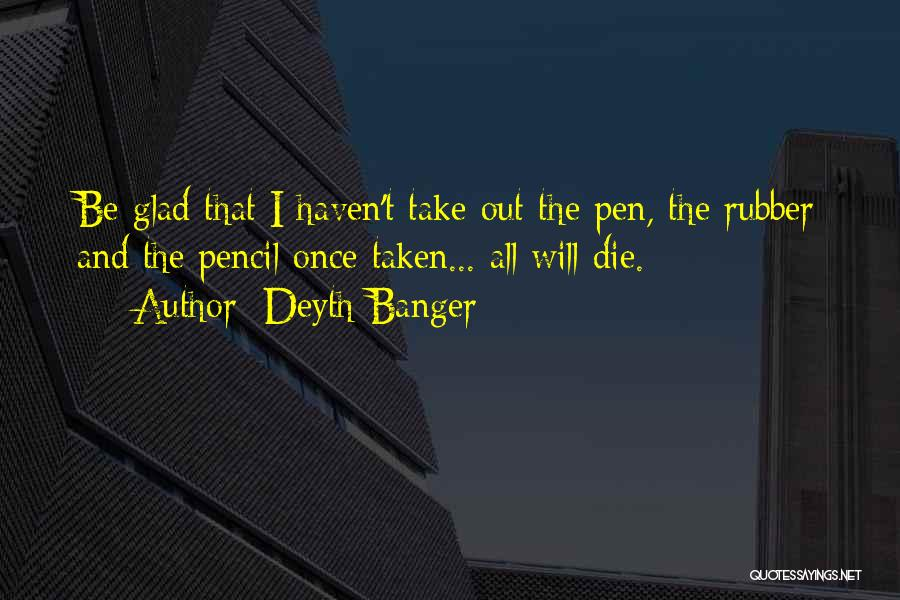 Pencil Rubber Quotes By Deyth Banger