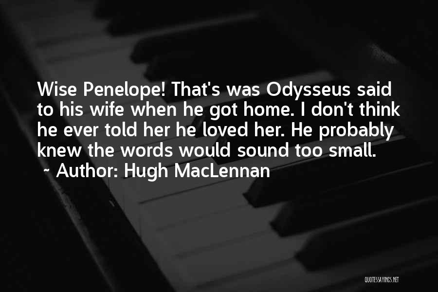Penelope And Odysseus Quotes By Hugh MacLennan