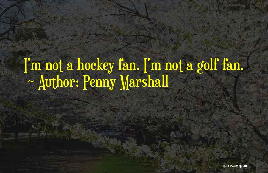 Penny Marshall Quotes 2086857