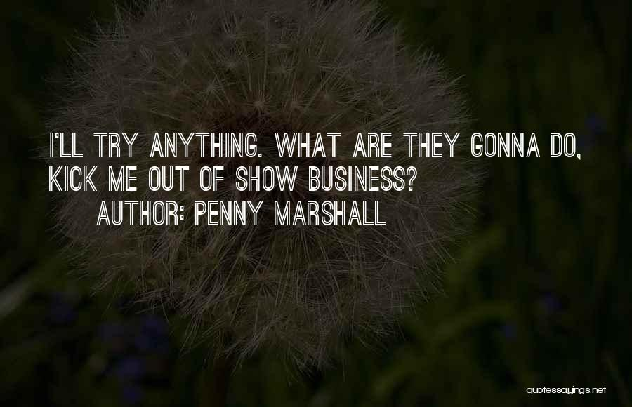 Penny Marshall Quotes 389060