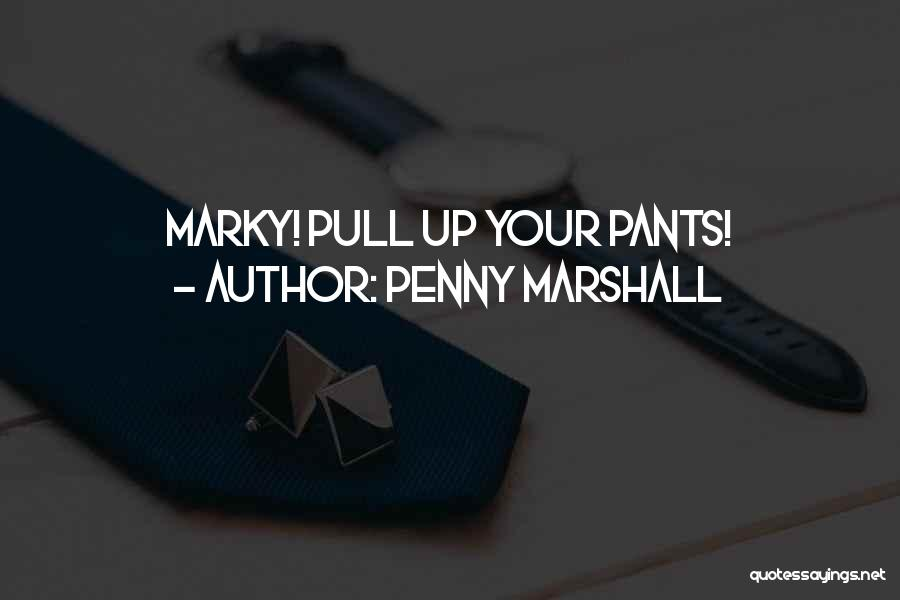 Penny Marshall Quotes 486176