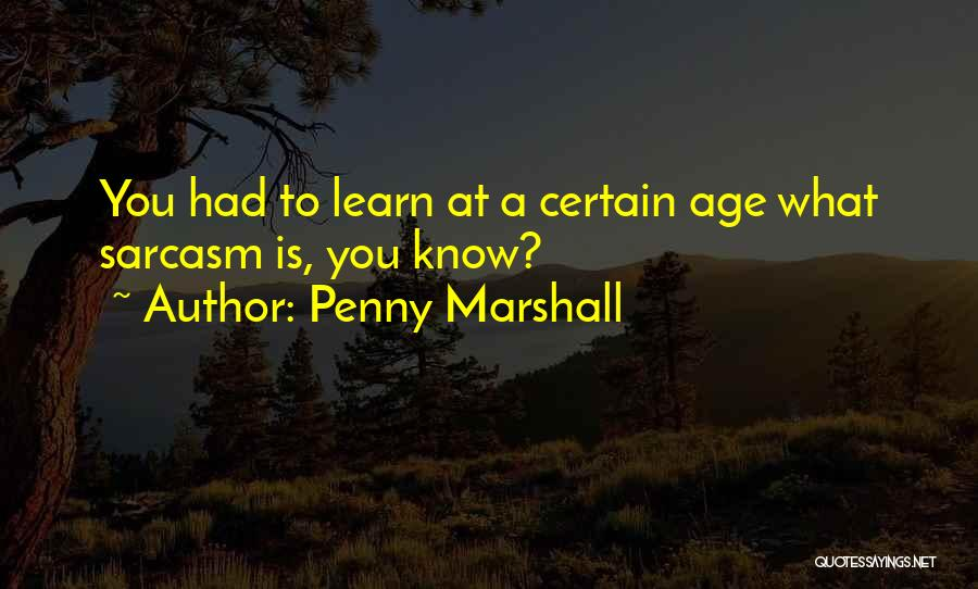 Penny Marshall Quotes 712777