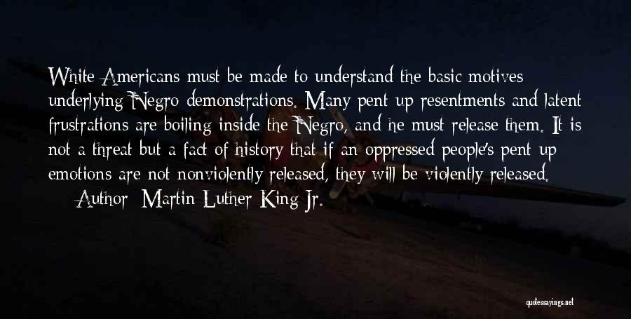 Pent Up Frustration Quotes By Martin Luther King Jr.