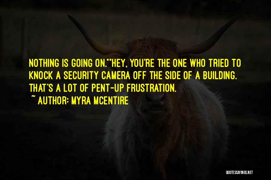 Pent Up Frustration Quotes By Myra McEntire