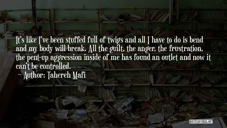 Pent Up Frustration Quotes By Tahereh Mafi