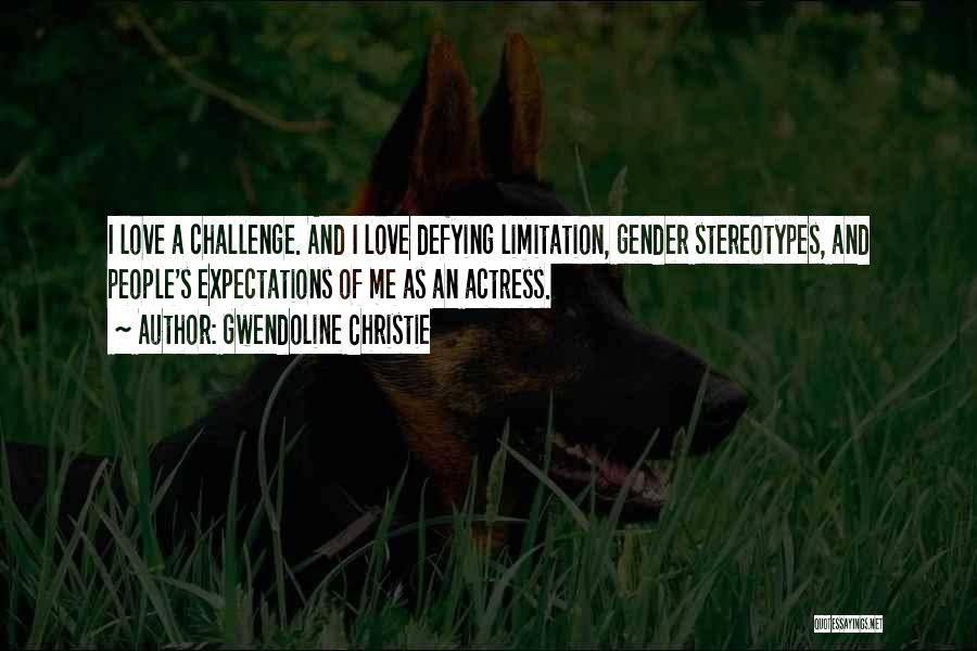 People's Expectations Quotes By Gwendoline Christie