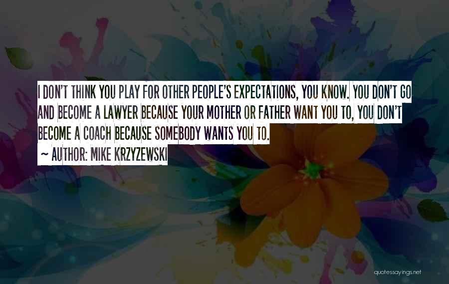 People's Expectations Quotes By Mike Krzyzewski