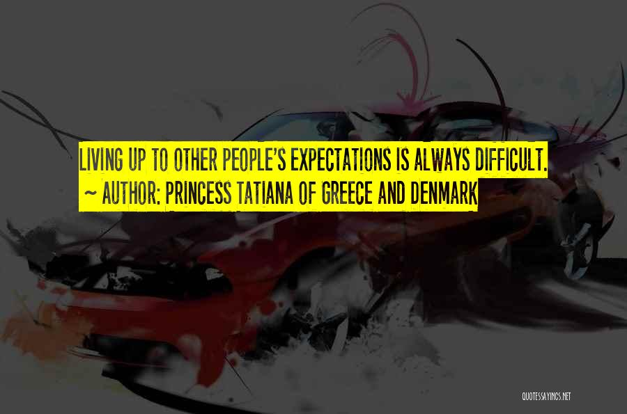 People's Expectations Quotes By Princess Tatiana Of Greece And Denmark