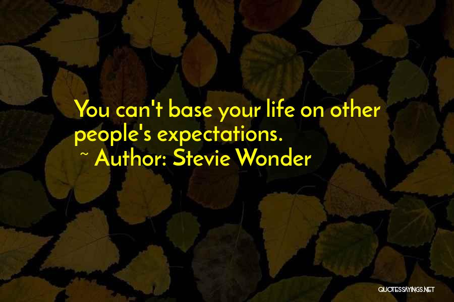 People's Expectations Quotes By Stevie Wonder