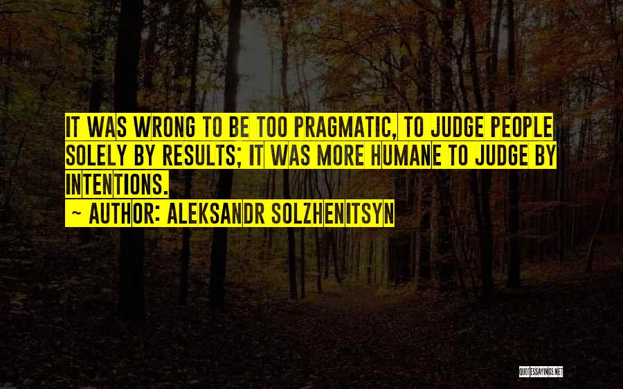 People's Intentions Quotes By Aleksandr Solzhenitsyn