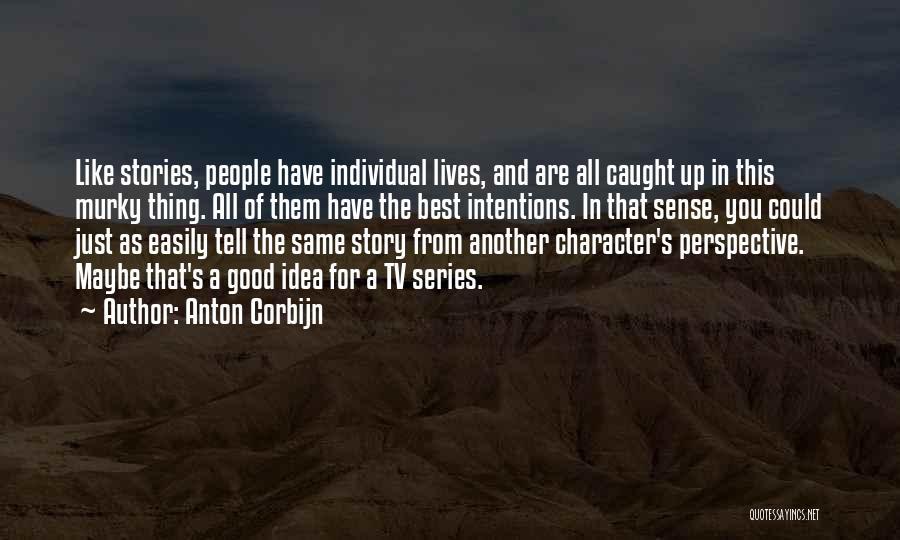 People's Intentions Quotes By Anton Corbijn