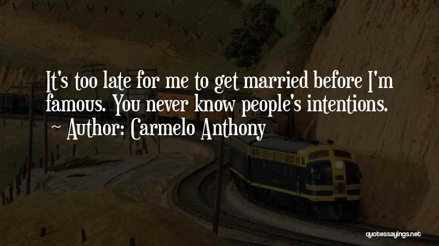People's Intentions Quotes By Carmelo Anthony