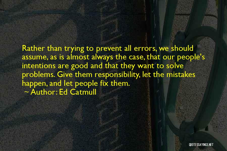 People's Intentions Quotes By Ed Catmull