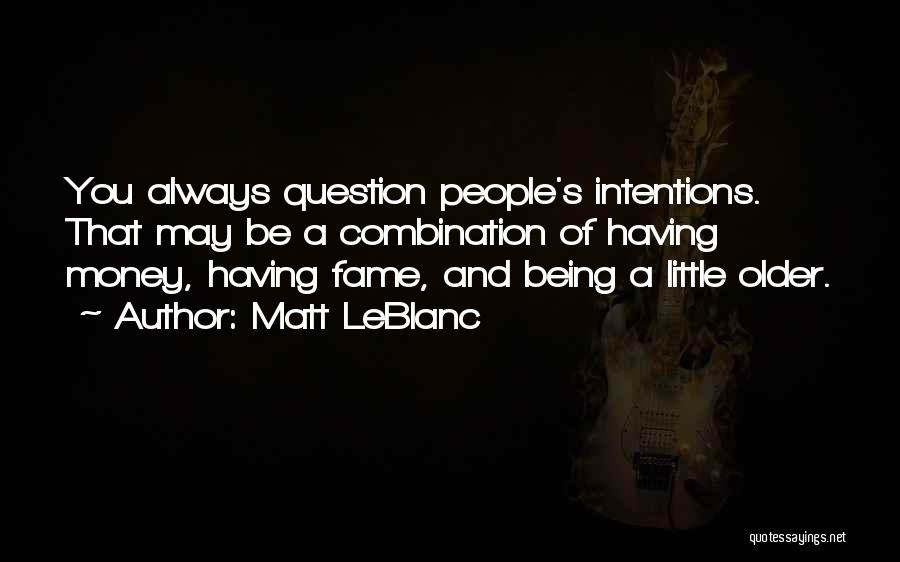 People's Intentions Quotes By Matt LeBlanc