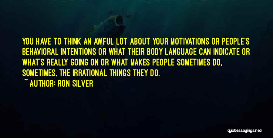 People's Intentions Quotes By Ron Silver