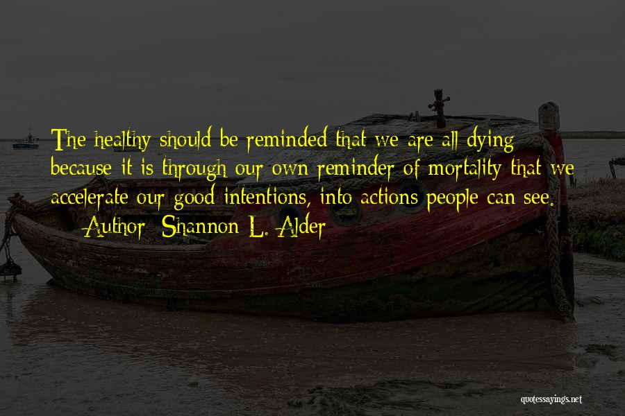 People's Intentions Quotes By Shannon L. Alder
