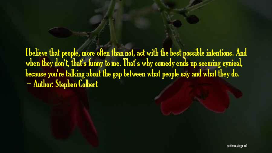 People's Intentions Quotes By Stephen Colbert