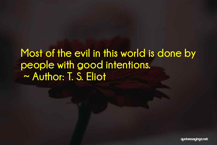 People's Intentions Quotes By T. S. Eliot