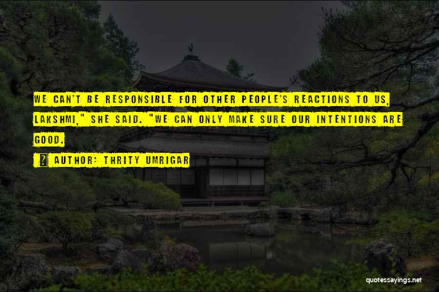 People's Intentions Quotes By Thrity Umrigar