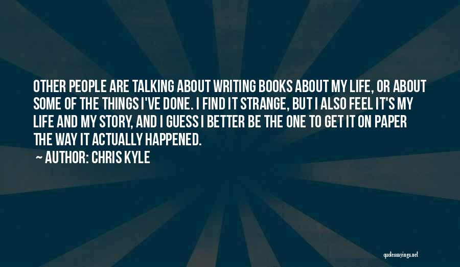 People's Life Story Quotes By Chris Kyle