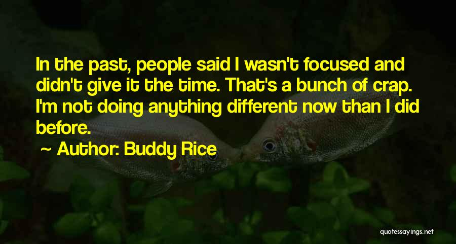 People's Past Quotes By Buddy Rice