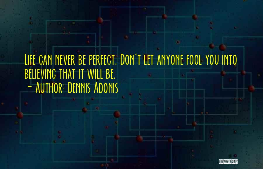 Perfect Life Quotes By Dennis Adonis