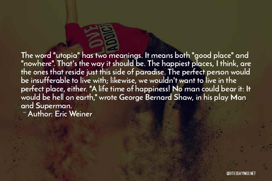 Perfect Life Quotes By Eric Weiner