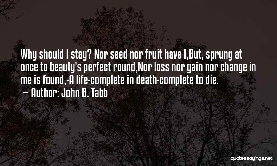 Perfect Life Quotes By John B. Tabb