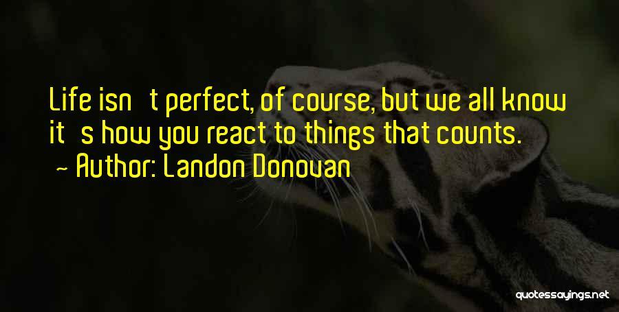 Perfect Life Quotes By Landon Donovan