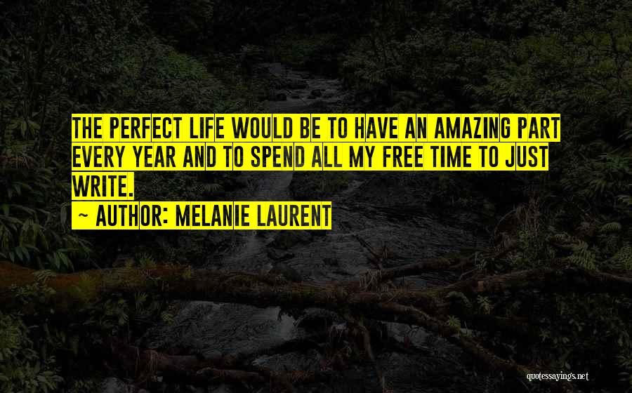 Perfect Life Quotes By Melanie Laurent