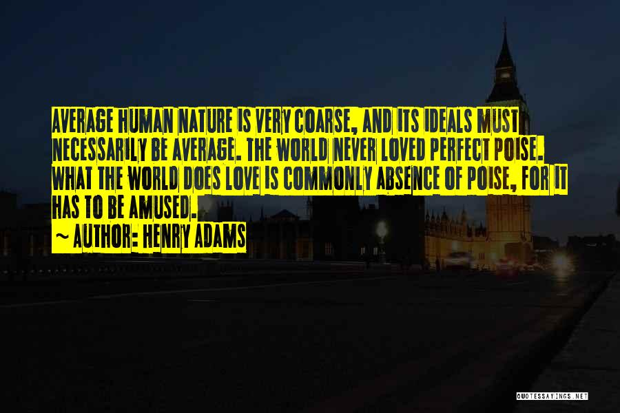 Perfect Love Quotes By Henry Adams