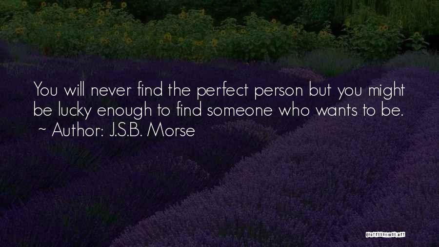 Perfect Love Quotes By J.S.B. Morse