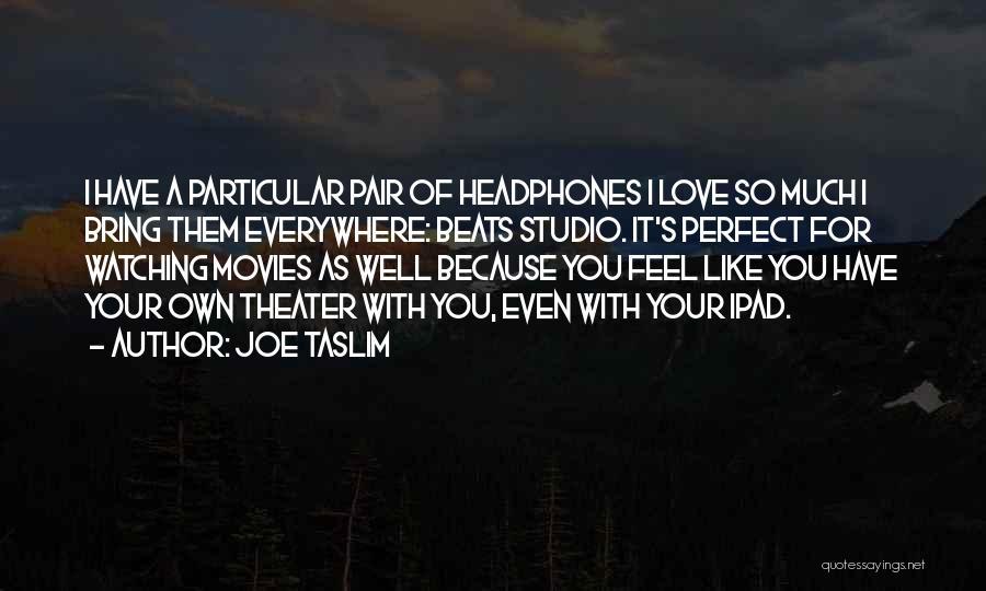 Perfect Love Quotes By Joe Taslim