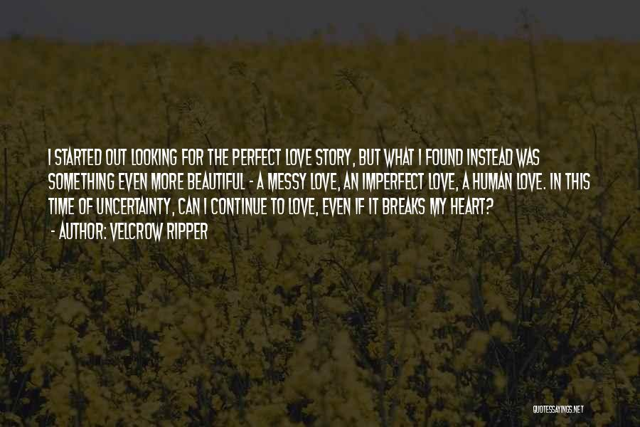 Perfect Love Story Quotes By Velcrow Ripper