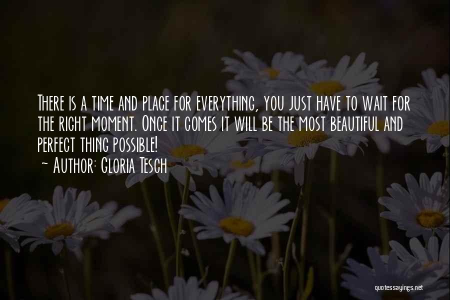 Perfect Time For Everything Quotes By Gloria Tesch