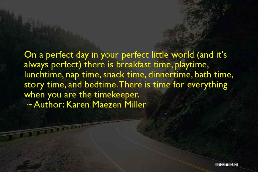 Perfect Time For Everything Quotes By Karen Maezen Miller