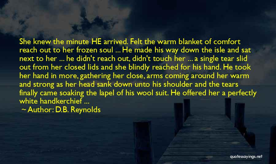 Perfectly Made Quotes By D.B. Reynolds
