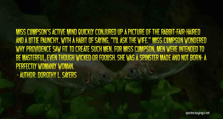 Perfectly Made Quotes By Dorothy L. Sayers