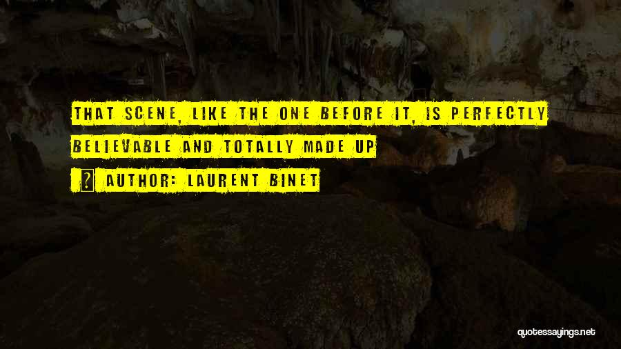 Perfectly Made Quotes By Laurent Binet
